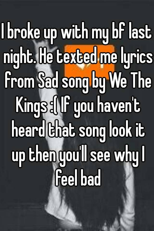 Lyric lyric song look up : I broke up with my bf last night. He texted me lyrics from Sad ...