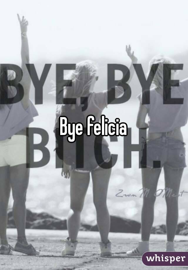 What does bye felicia mean to whom what does it reference