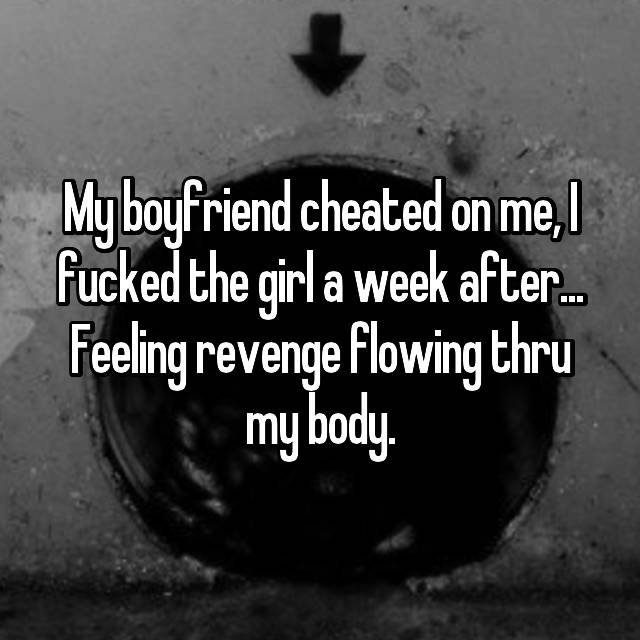 My boyfriend cheated on me, I fucked the girl a week after... Feeling revenge flowing thru my body.