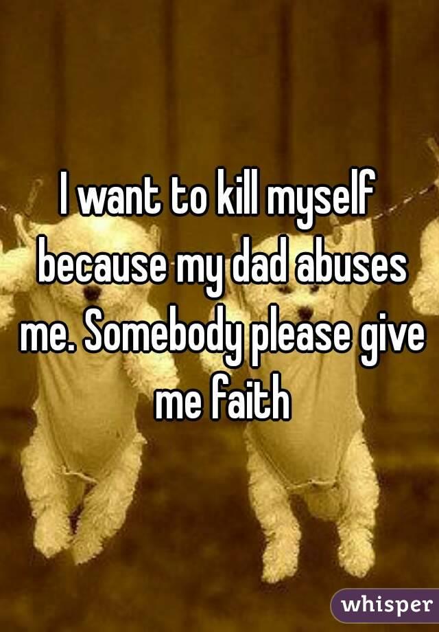 My dad abuses me/ please help me??/?/ :(?