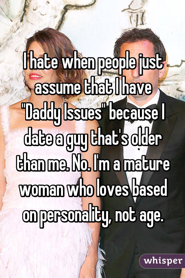 dating a girl who has daddy issues My dad has definitely had an affect on my romantic relationships i'm currently dating a guy who is very different from i work with girls and i have.