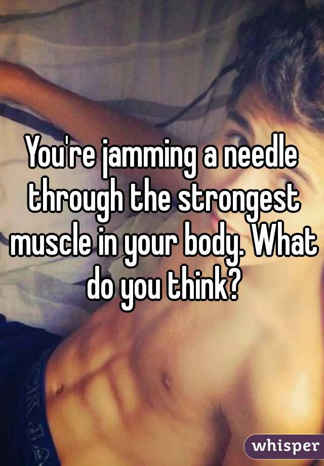 re jamming a needle through the strongest muscle in your body, Cephalic Vein
