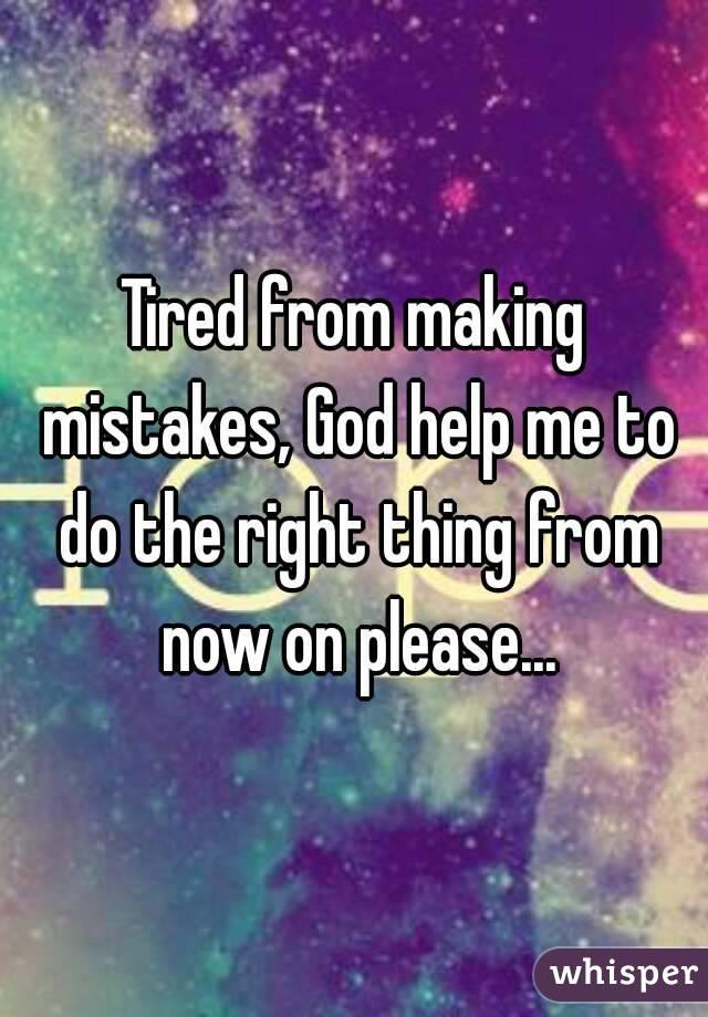 God Help me Now God Help me to do The