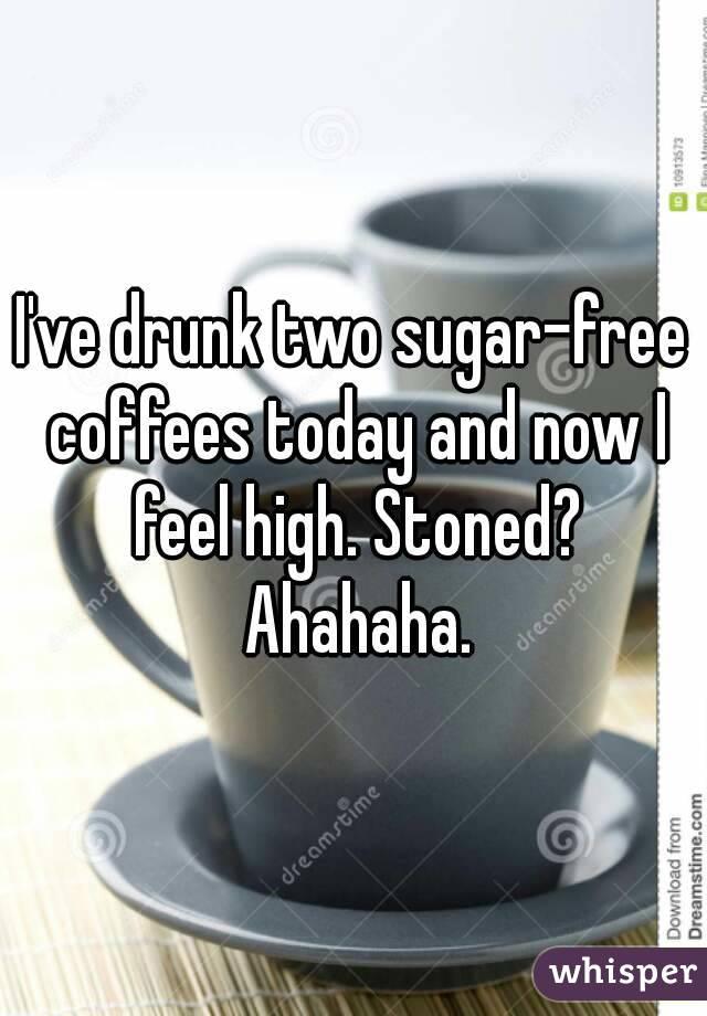 I've Drunk Two Sugar-free