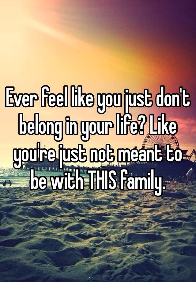 Humor Inspirational Quotes: Ever Feel Like You Just Don't Belong In Your Life? Like