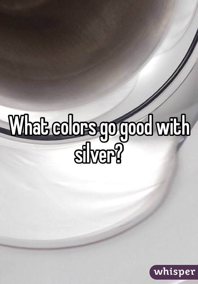 What Colors Go Good With Silver My Web Value