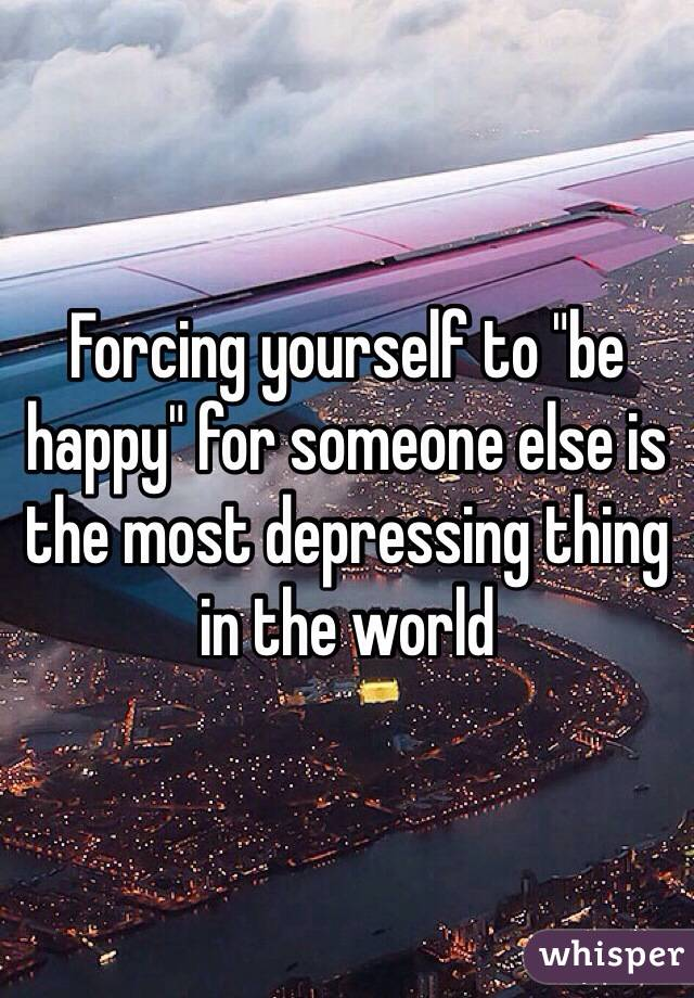 Quotes About Depending on Yourself Forcing Yourself to Quot be Happy Quot