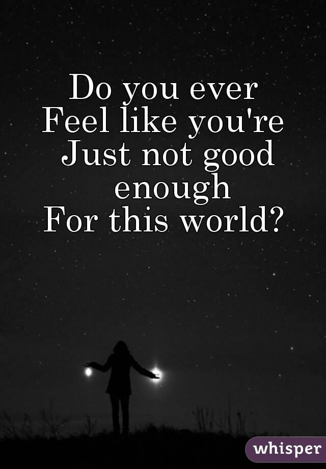 Humor Inspirational Quotes: Do You Ever Feel Like You're Just Not Good Enough For This