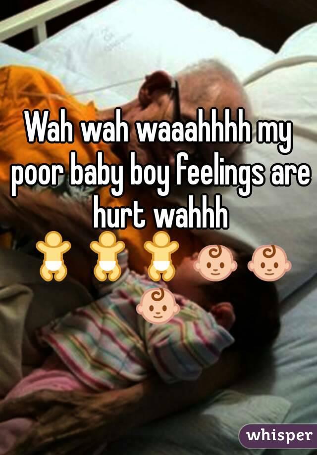 Baby Boy Feelings my Poor Baby Boy Feelings