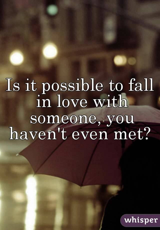 Can you love someone you haven't actually met?