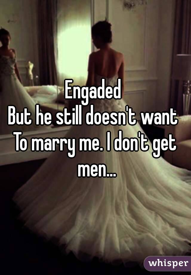 dating a man who doesnt want to get married However, there are some things you'll want to know before dating a divorced man to ensure this is a journey you want to go on here are 14 of them  if he doesn't want to get married again .