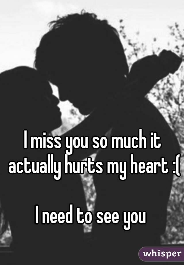 I miss you so much it actually hurts my heart :( I need to ...