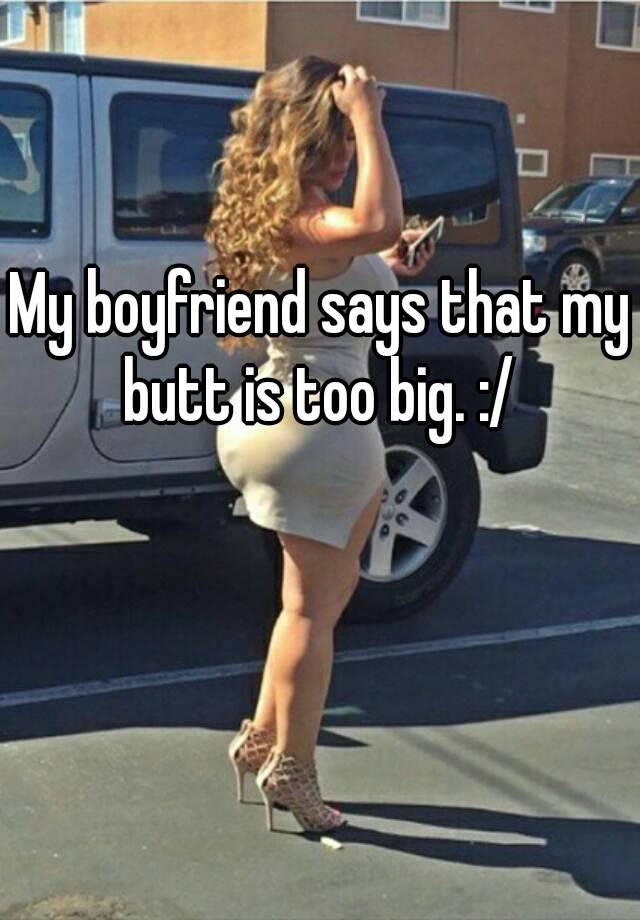 Too Big For My Butt