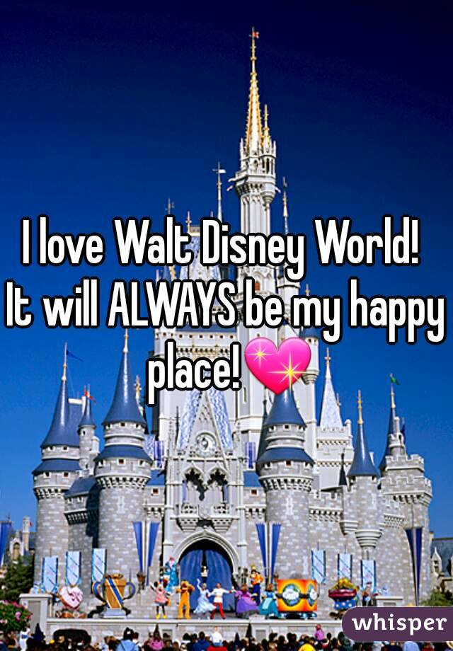 Quote For Happy Place Disney World: I Love Walt Disney World! It Will ALWAYS Be My Happy Place!💖