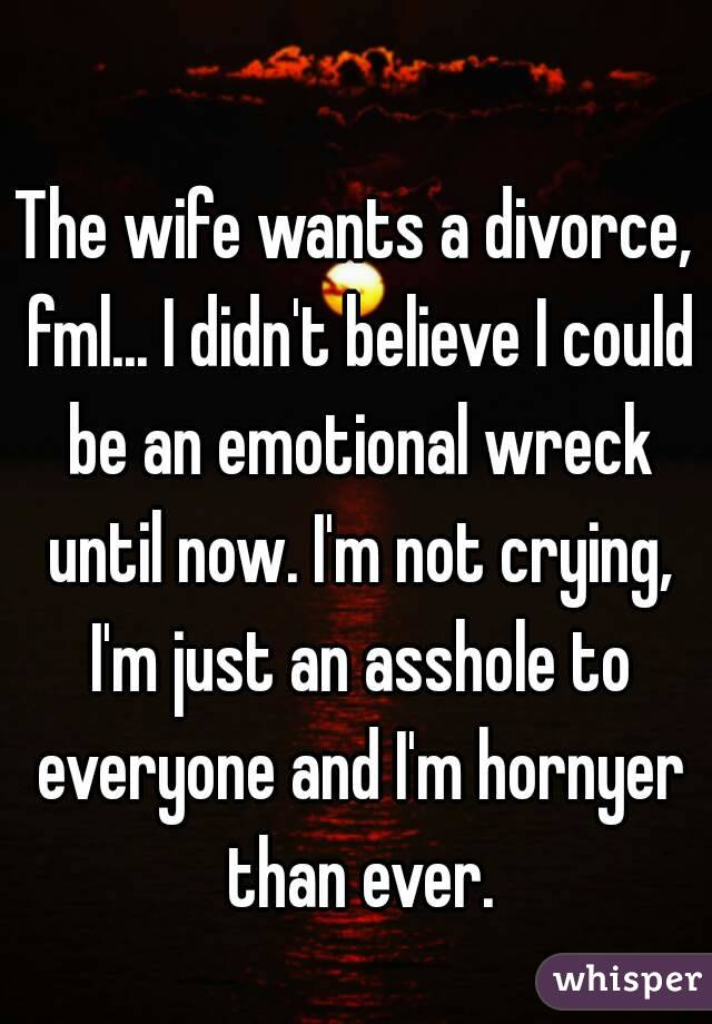 My wife wants a divorce and i don t
