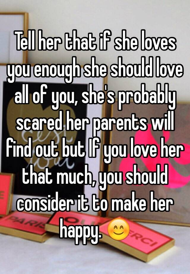 find out if she really loves you There are numeras ways of finding out if she loves you, many people are very different and share affection and love in different ways.