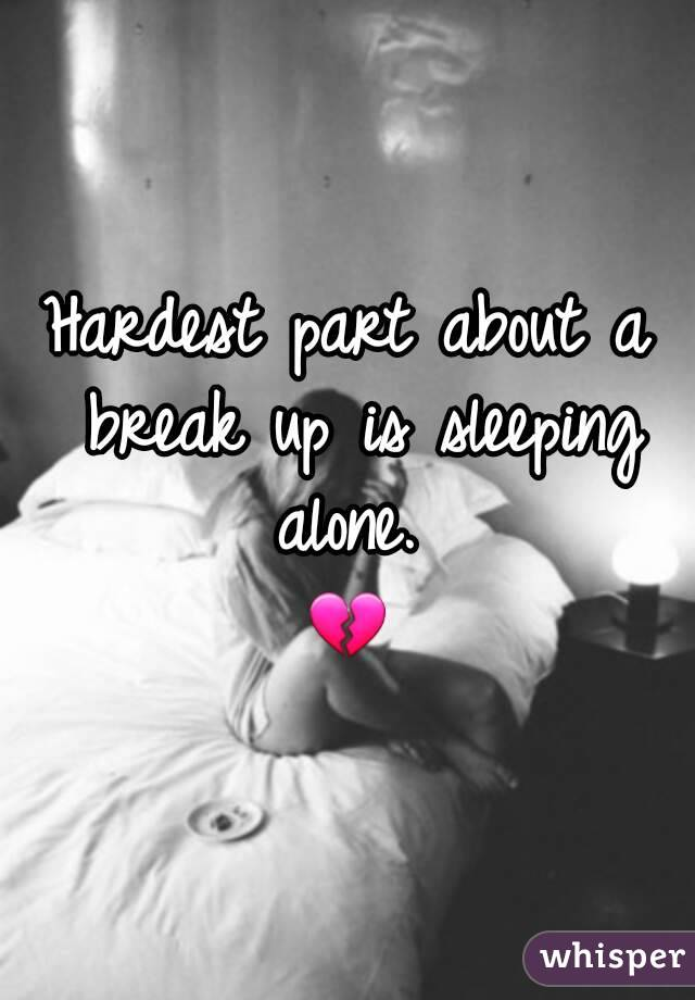 Hardest part about a break up is sleeping alone. ?? - Whisper