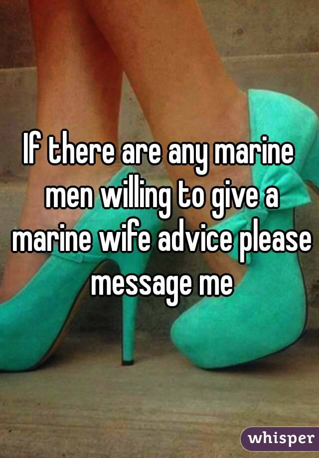 Soon to be Marine wife looking for advice...?