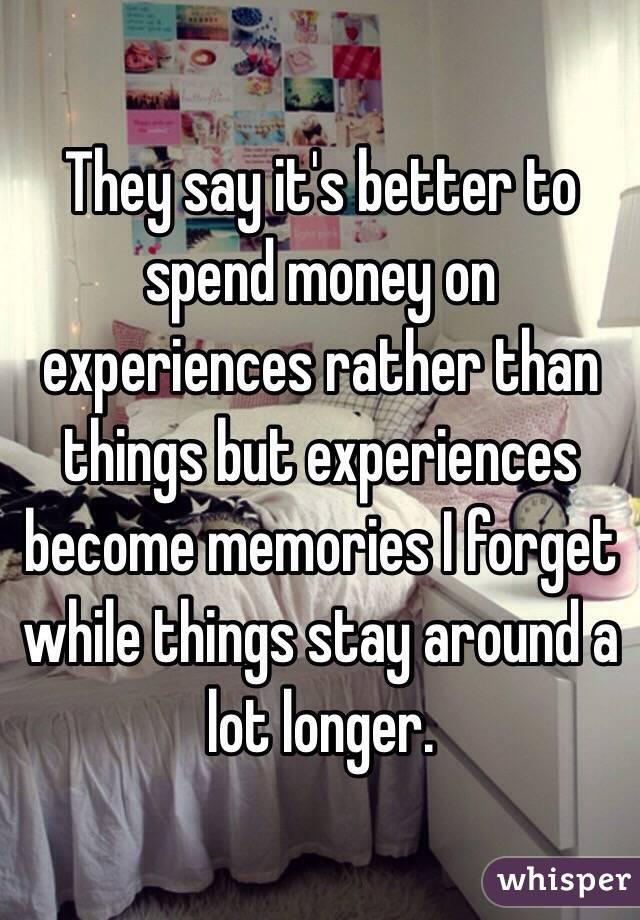 Spending Money on Experiences Spend Money on Experiences