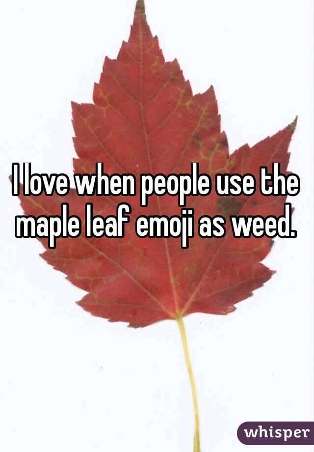Maple Leaf Weed Leaf Maple Leaf Emoji as Weed