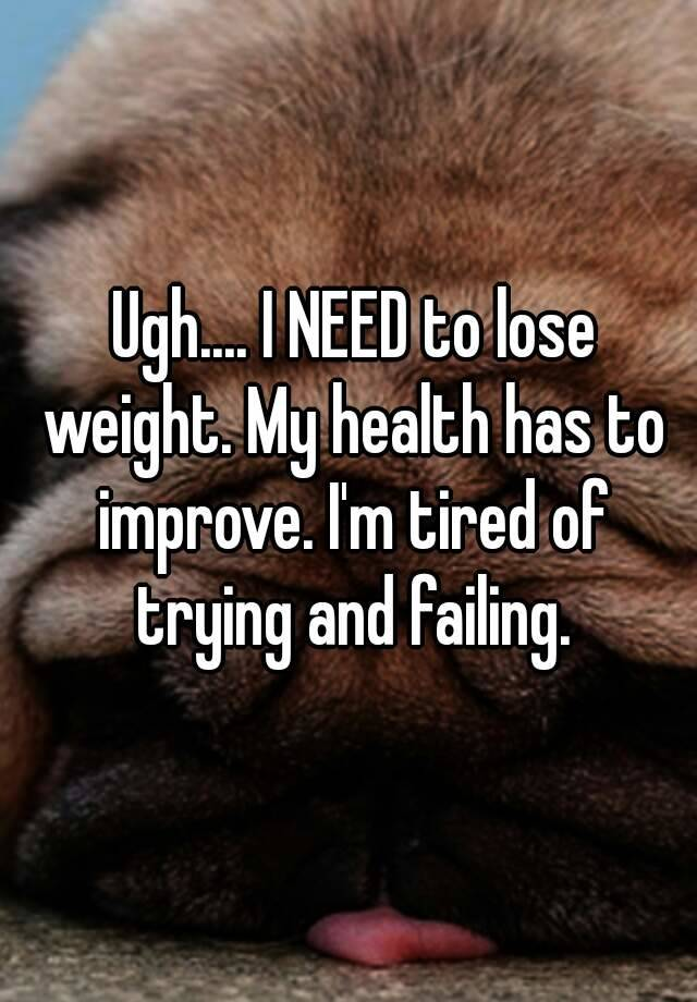tired of trying to lose weight