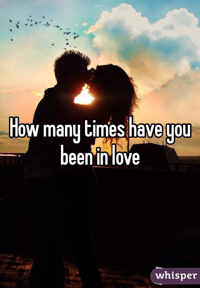 How many times have you been in love?