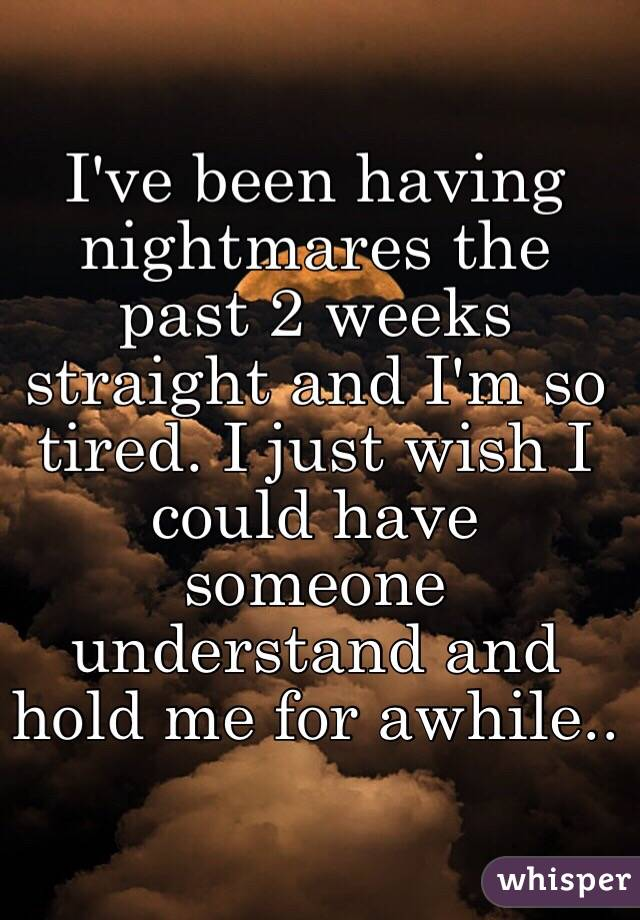 I've been having nightmares for 3 weeks straight?