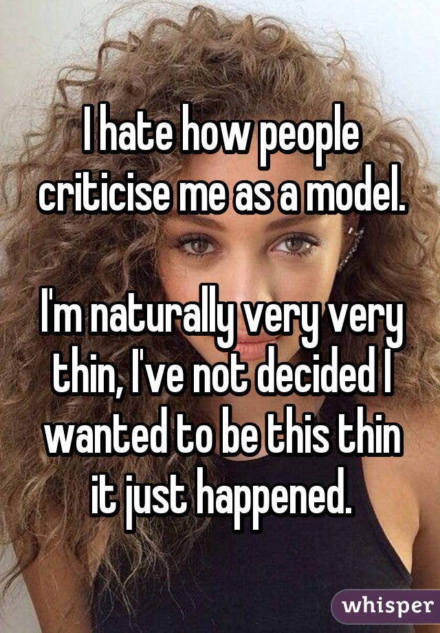 I hate how people criticise me as a model. I