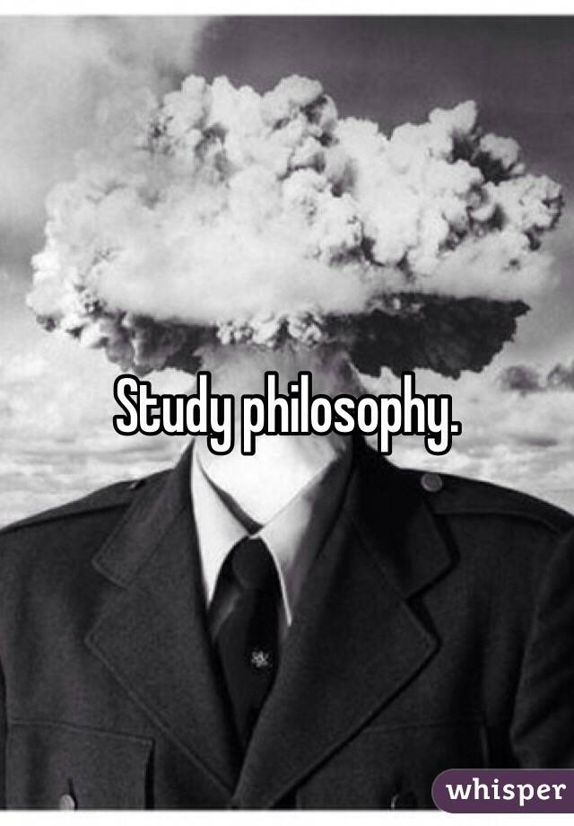 I would like to study philosophy. what do I need?