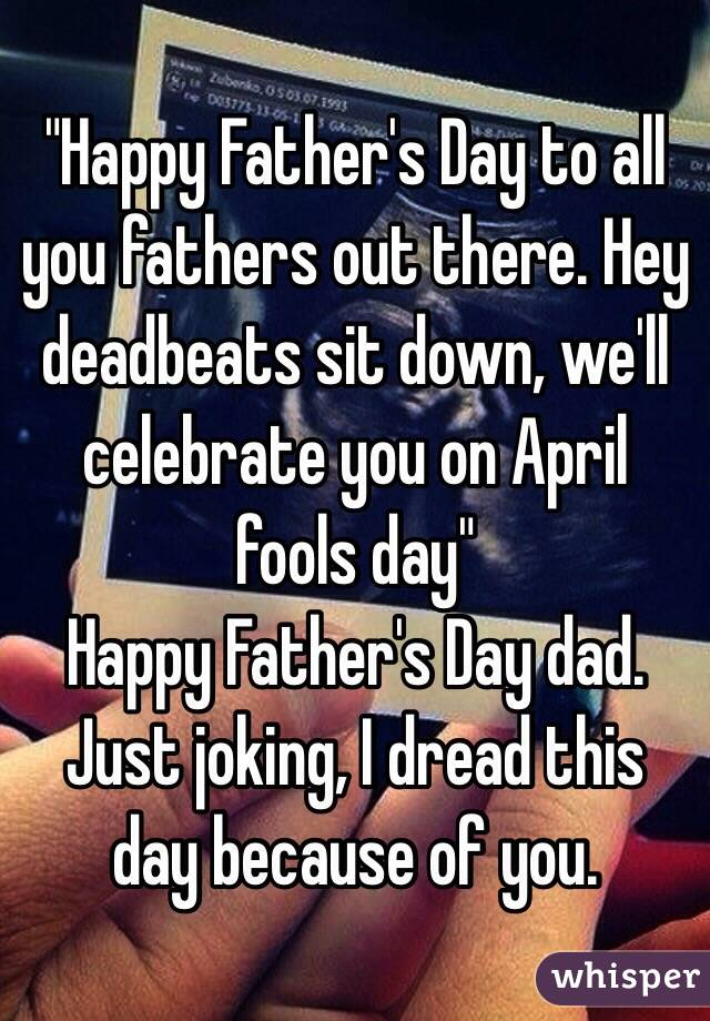 Deadbeat Dads Fathers Day Quotes Happy Father's Day to All You