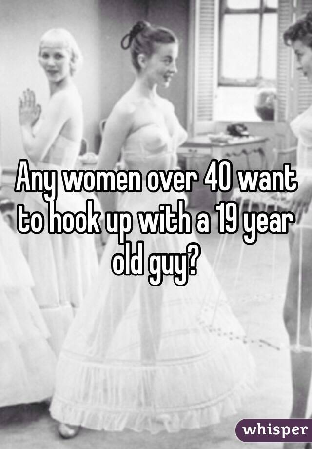 Should purchase Guy Year 19 Old Old 40 Year Hookup A what
