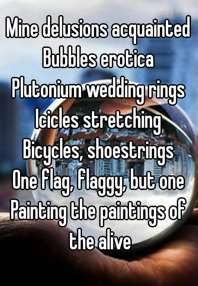 Mine Delusions Acquainted Bubbles A Plutonium Wedding Rings Icicles Stretching Bicycles Shoestrings One Flag Flaggy But Painting The Paintings