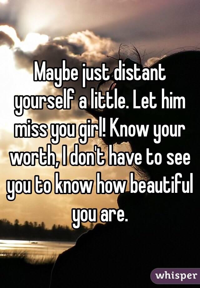 Let Him Miss You Let Him Miss You Girl