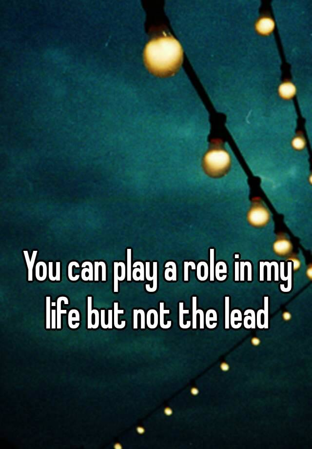 my life role Role sentence examples she'd thought her role more spiritual or symbolic  i had no real power and absolutely no guidance from you or anyone else on what my role was.