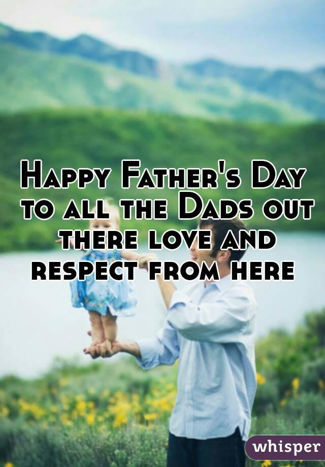 Happy Father's Day to all the Dads out there love and ...