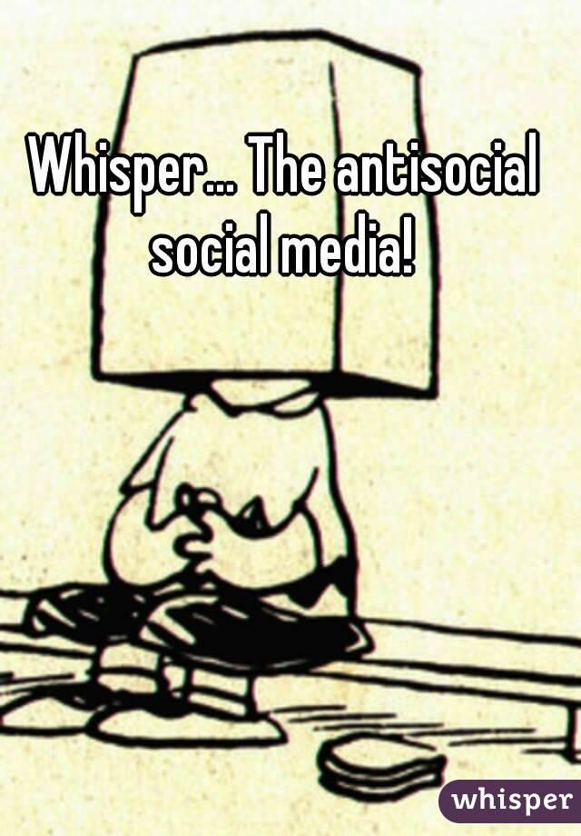 Whisper... The antisocial social media!