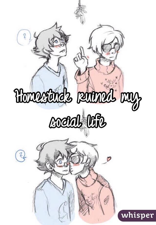 Homestuck ruined my social life