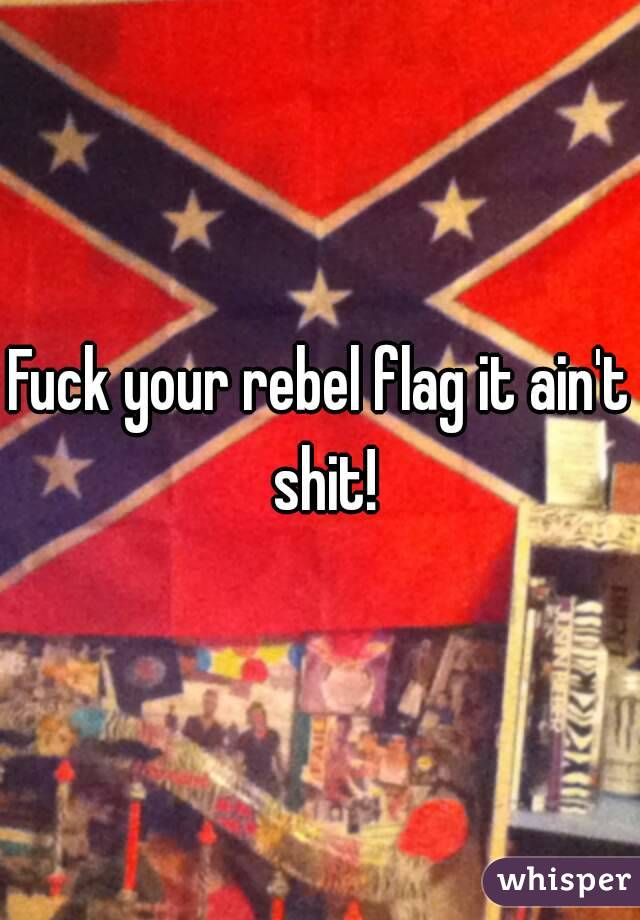 Fuck Your Rebel Flag 22