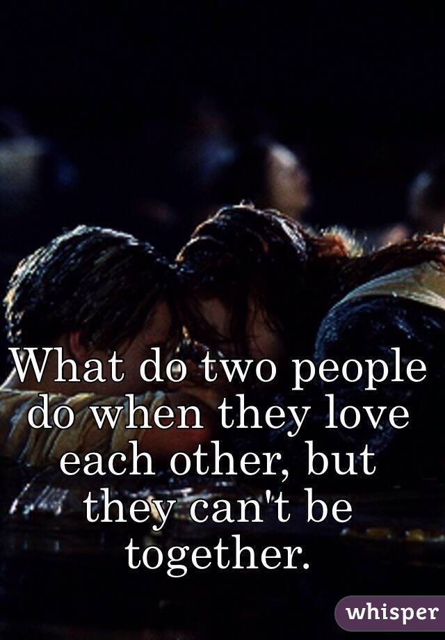 They Love Each Other: What Do Two People Do When They Love Each Other, But They