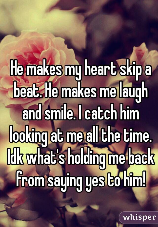 he Makes my Heart Beat Quotes he Makes my Heart Skip a Beat