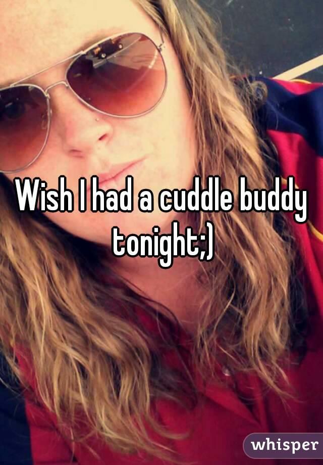Wish I had a cuddle buddy tonight;)