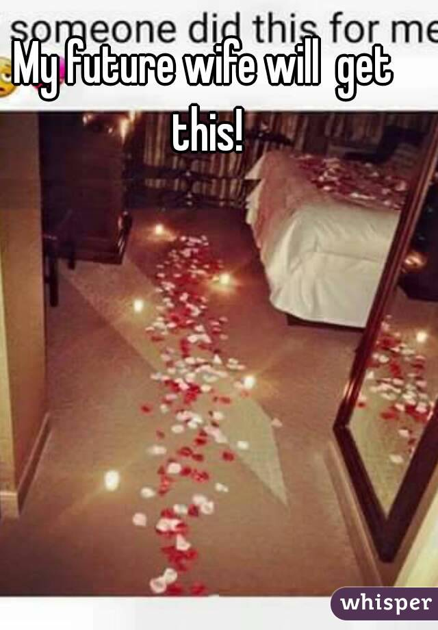 My future wife will  get this!