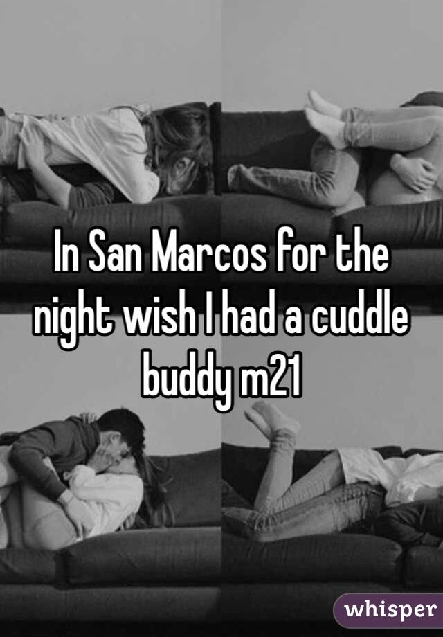 In San Marcos for the night wish I had a cuddle buddy m21