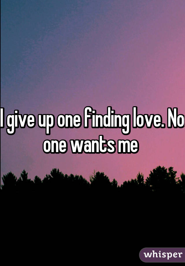 Giving up on finding a woman