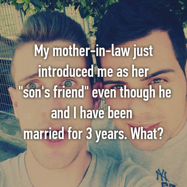 """My mother-in-law just introduced me as her  """"son's friend"""" even though he and I have been  married for 3 years. What?"""