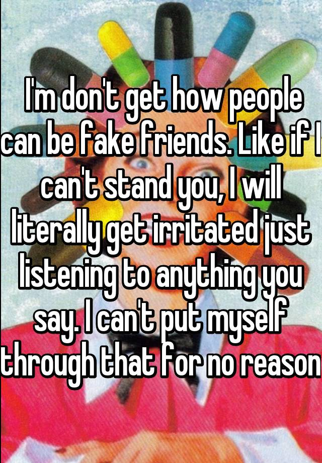 How Can I Say NO??? Fake Friends?