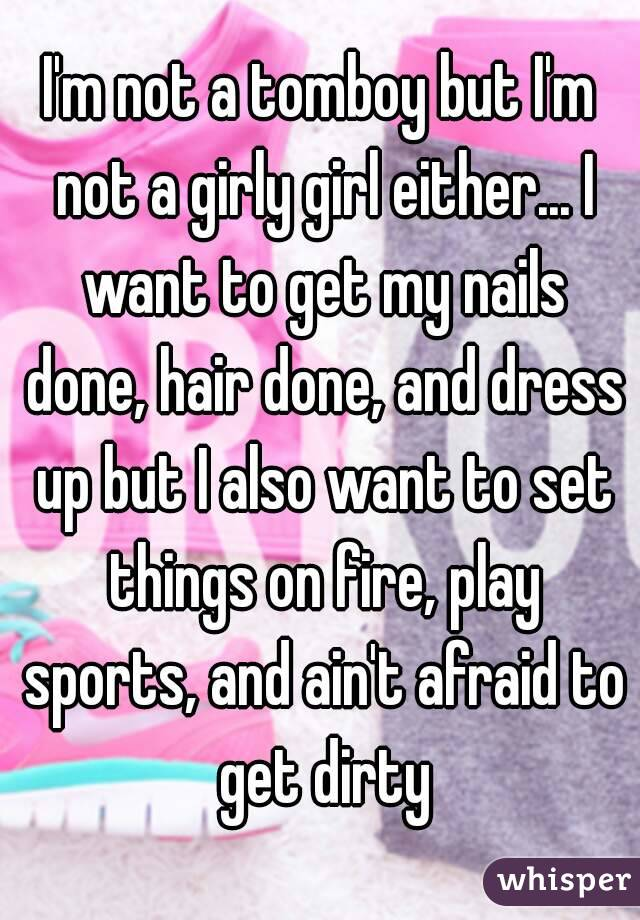 i m not a tomboy but i m not a girly girl either i want