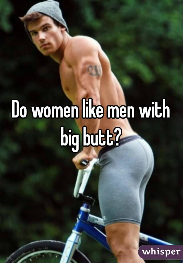Do men like big ass
