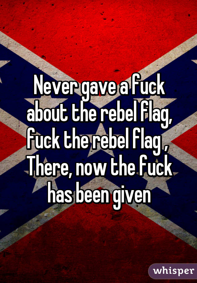 Fuck Your Rebel Flag 57