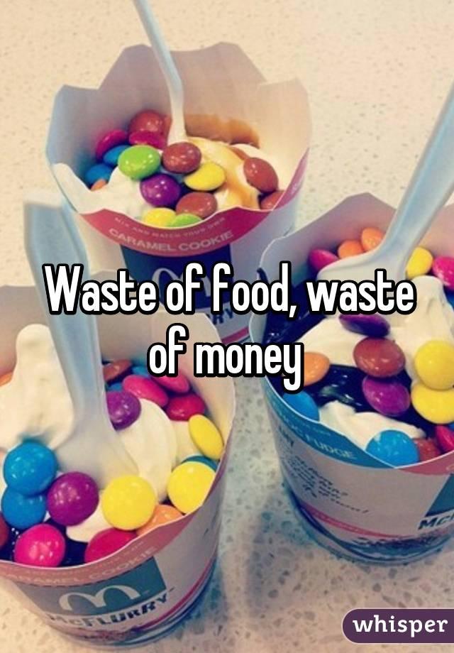 Waste of food, waste of money